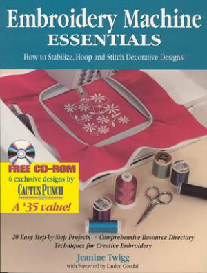 Jeanine Twigg Embroidery Machine Essentials Book: How to Stabilize, Hoop & Stitch Decorative Designs, 20 Projects, 6 Patterns CD, Resource Directory