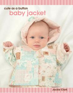 Jackie Clark  Cute as a Button Baby Jacket Pattern
