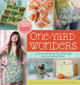 One Yard Wonders Book 101 Sewing Products Book presents a delightful array of simple, stylish projects that can be made with a single yard of fabric