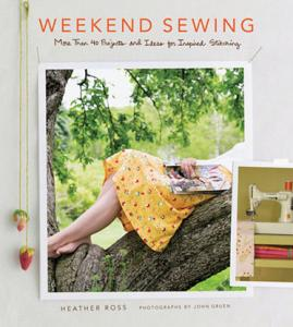 Weekend Sewing Book By Heather Ross 40 Projects for Adult and Children, Accessories, and Items for Your Home