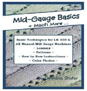 Charlene Shafer Mid Gauge Basics Book for Silver Reed LK150, Artisan 70D, Taitexma 160 Knitting Machines