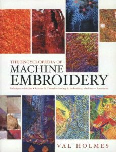 The Encyclopedia Of Machine Embroidery Book By Val Holmes Techniques, Stitches, Fabrics and Threads