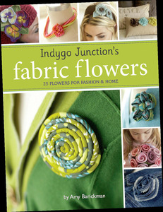 Indygo Junction's Fabric Flowers Book, 25 Flowers for Fashion and Home