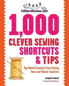 PatternReview.com 1,000 Clever Sewing Shortcuts and Tips book, by Deepika Prakash, Foreword by: Sandra Betzina, Paperback, 168 Pages, 50 Photos & 75 I