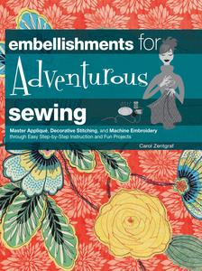 Embellishments for Adventurous Sewing book, by Carol Zentgraf, Spiral, 144 Pages, 300 Color Photos