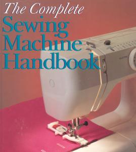 The Complete Sewing Machine Handbook by Karen Kunkel
