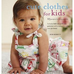 Cico Books 63836 Cute Clothes For Kids 128Pg, 24 Projects for 0-5Yr Olds
