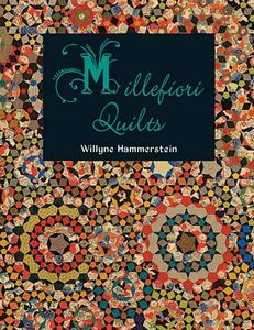 Quiltmania QM2612 Millefiori Quilts Book, 184 pages, 19 projects, by Willyne Hammerstein