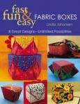 Fast, Fun, & Easy Fabric Boxes By Linda Johansen