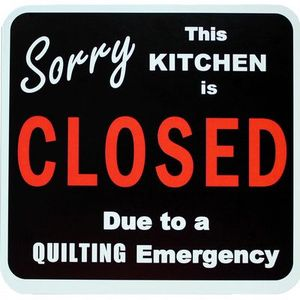 Sunnyside Quilts KIT525 Sorry This Kitchen Closed Due Quilting Emergency
