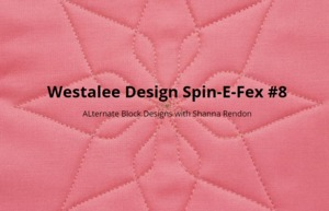 FREE Sew Steady Westalee Westalee Design Spin-e-Fex #8 Block Online Class Educational Course