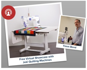 FREE Virtual Showcase on Juki Quilting Machines with Special Guest Timm Bond Tuesday July 28, at 3:30 CDT