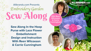 Virtual Embroidery Garden Lace Flower and Purse Embroidery Sew Along with Reen Wilcoxson and Carrie Cunningham