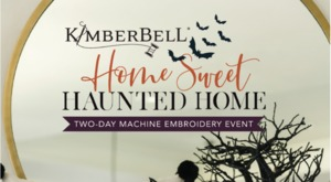 New Kimberbell Home Sweet Haunted Home Embroidery Event, Houston Location, September 3-4 2021