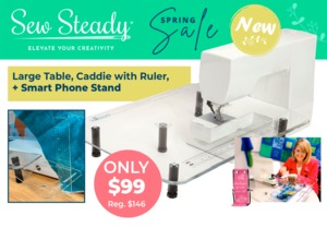Sew Steady Spring Sale Large Table, Caddie w/Ruler, and Smart Phone Stand