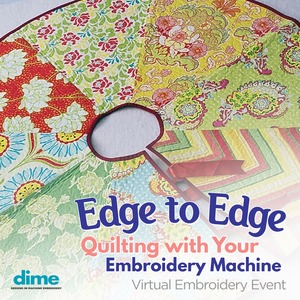 FREE DIME Virtual Event Edge to Edge Quilting with your Embroidery Machine Tuesday March 23rd 2021 at 3:30 PM CST