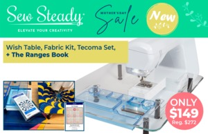 Sew Steady Mother's Day SST-MOTHERSDAY21 Special Wish Table, Fabric Kit, Tecoma Set and The Ranges Book
