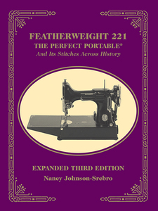 "Featherweight 221: ""The Perfect Portable & Its Stitches Across History"" 3rd Edition Book by Nancy Johnson-Srebro"