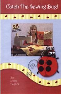 Catch the Sewing Bug Book BK-CTSB, 25 Projects with Patterns and Directions  by JoAnn Gagnon