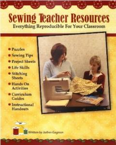 Sewing Teacher Resources Book - for SewingTeachers with Reproducable Pages for your Classroom by JoAnn Gagnon