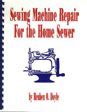 """Sewing Machine Repair Book for the Home Sewer by Reuben Doyle 1996, 106 Pages, 8-1/2"""" x 11""""  Spiral Bound, Lays Flat on Your Table"""