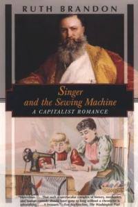 Singer and the Sewing Machine: A Capitalist Romance, Issac Singer, Ruth Brandon