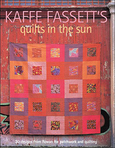 Kaffe Fassett's Quilts in the Sun Book Taunton Press, 144 pages, Softcover, Color, Copyright 2007