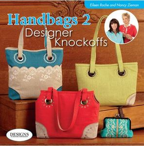 DIME BK00217 Handbags 2 Designer Knockoffs 68 Page Book +28 Designs CD, by Eileen Roche and Nancy Zieman