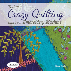 63495: DIME BK00126 Today's Crazy Quilting with Your Embroidery Machine Book*