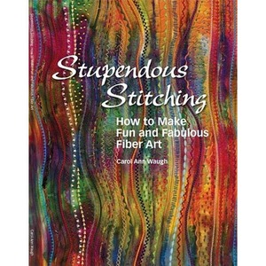 Carol Ann Waugh, CAW2636, Stupendous Stitching, Book 3, How to Make, Fun, and Fabulous, Fiber Art