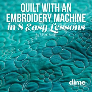 81862: DIME BK00127 Quilt with Embroidery Machine in 8 Easy Lessons Book