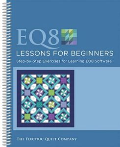 86674: Electric Quilt 8 EQ8LESSON EQ8 Lessons for Beginners Book
