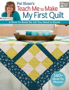 Pat Sloan's B1392, Teach Me to Make My First Quilt How-To Book, 96 Pages, 140 Photos